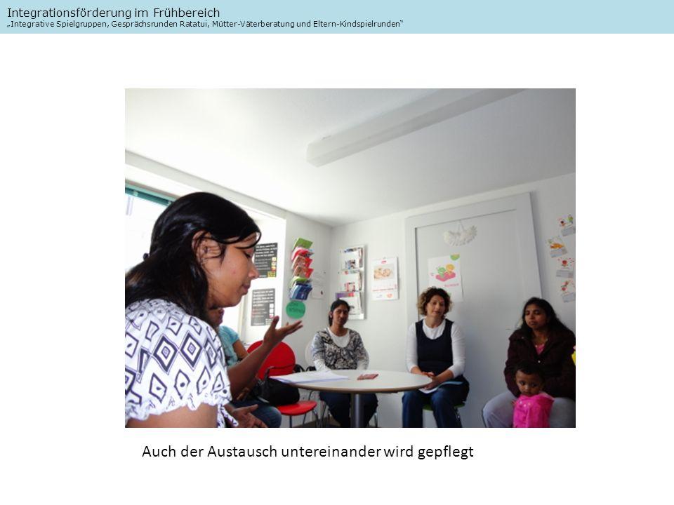 Integrationsförderung im Frühbereich Integrative Spielgruppen, Gesprächsrunden Ratatui, Mütter-Väterberatung und Eltern-Kindspielrunden Auch der Austausch untereinander wird gepflegt