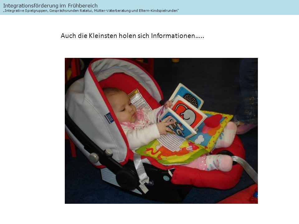 Integrationsförderung im Frühbereich Integrative Spielgruppen, Gesprächsrunden Ratatui, Mütter-Väterberatung und Eltern-Kindspielrunden Auch die Kleinsten holen sich Informationen…..