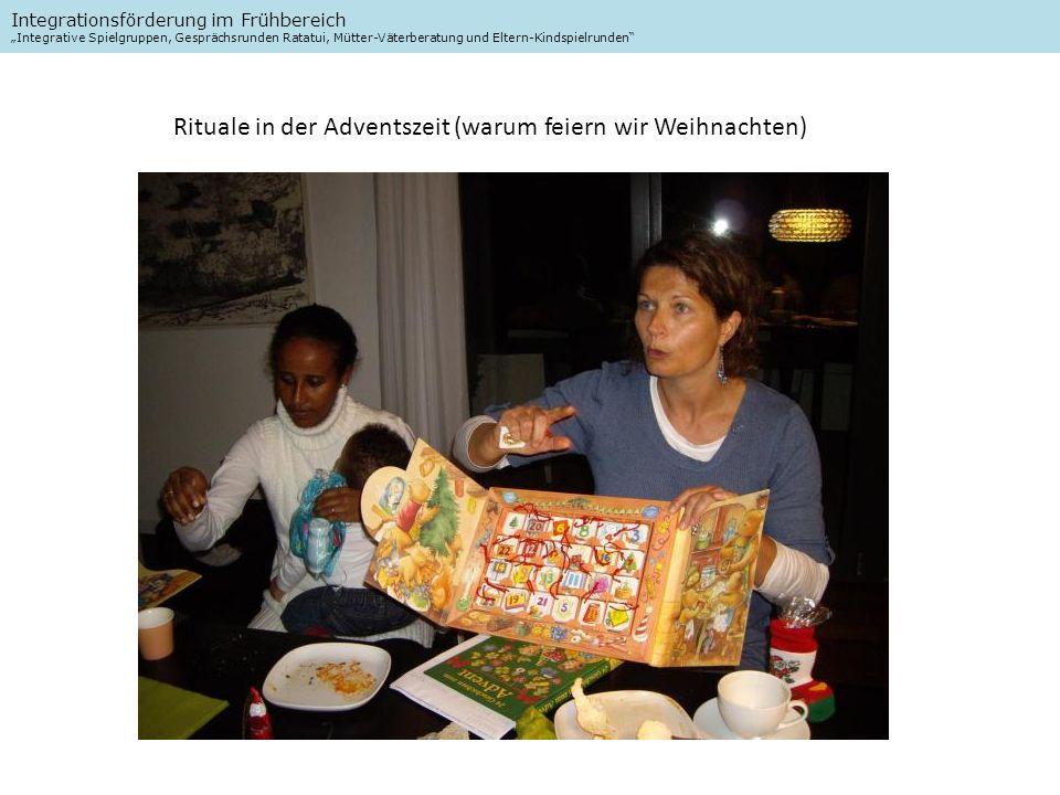 Integrationsförderung im Frühbereich Integrative Spielgruppen, Gesprächsrunden Ratatui, Mütter-Väterberatung und Eltern-Kindspielrunden Rituale in der Adventszeit (warum feiern wir Weihnachten)