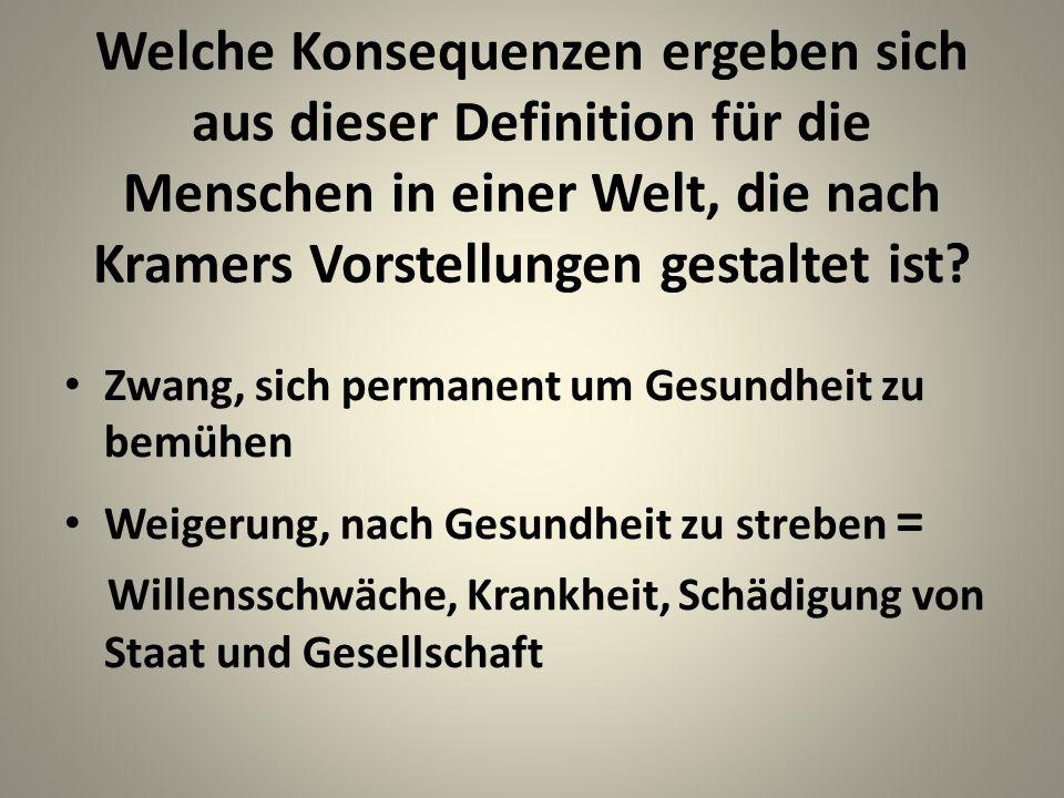 Welche Konsequenzen ergeben sich aus dieser Definition für die Menschen in einer Welt, die nach Kramers Vorstellungen gestaltet ist.