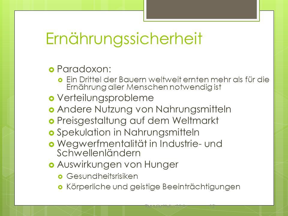 Renate Helm M.A.12 Ernährungssicherheit Paradoxon: Ein Drittel der Bauern weltweit ernten mehr als für die Ernährung aller Menschen notwendig ist Vert