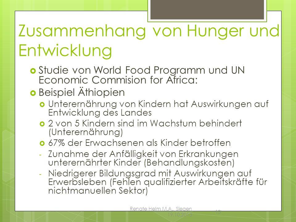 Renate Helm M.A., Siegen 19.10.2013 13 Zusammenhang von Hunger und Entwicklung Studie von World Food Programm und UN Economic Commision for Africa: Be