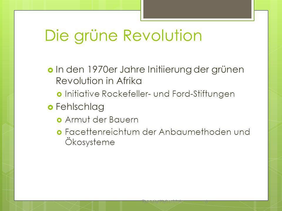 Renate Helm M.A.7 Neue grüne Revolution für Afrika Ideengeber Conway – Präsident der Rockefeller- Foundation Forderung: Landwirtschaftsreform angepasst an aride und semiaride Böden Ziel: nachhaltige Steigerung der Nahrungsmittelproduktion Mittel der Umsetzung Hybridsaatgut, synthetischer Dünger, Bewässerung, Beratung