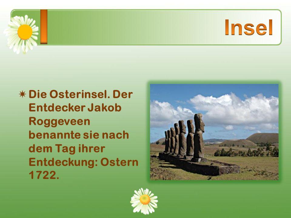 Die Osterinsel. Der Entdecker Jakob Roggeveen benannte sie nach dem Tag ihrer Entdeckung: Ostern 1722.