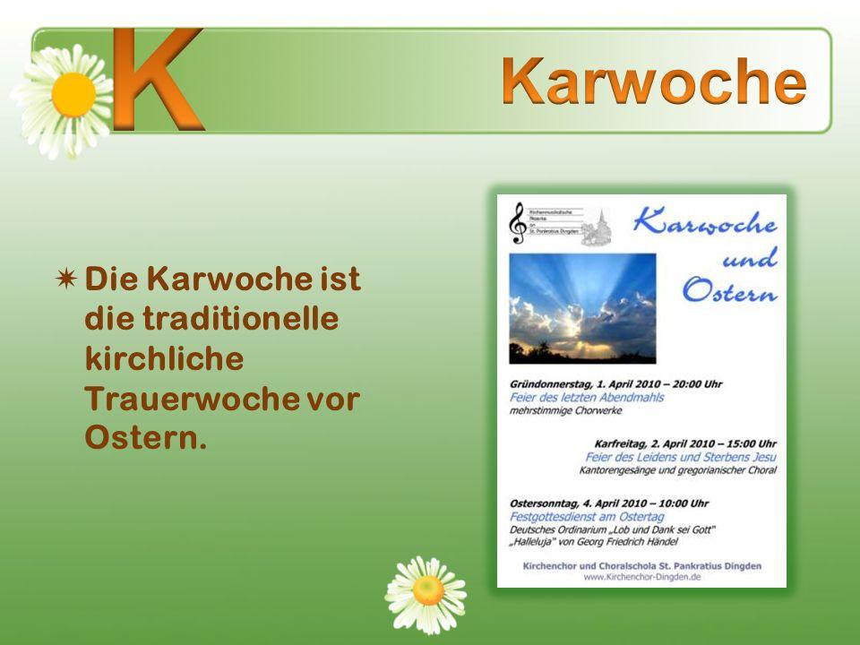 Die Karwoche ist die traditionelle kirchliche Trauerwoche vor Ostern.