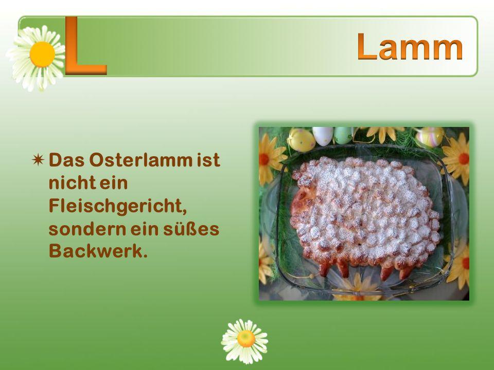 Das Osterlamm ist nicht ein Fleischgericht, sondern ein süßes Backwerk.