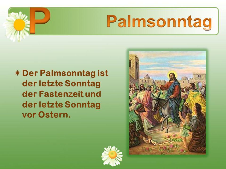 Der Palmsonntag ist der letzte Sonntag der Fastenzeit und der letzte Sonntag vor Ostern.