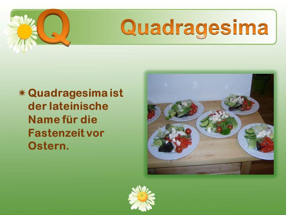 Quadragesima ist der lateinische Name für die Fastenzeit vor Ostern.