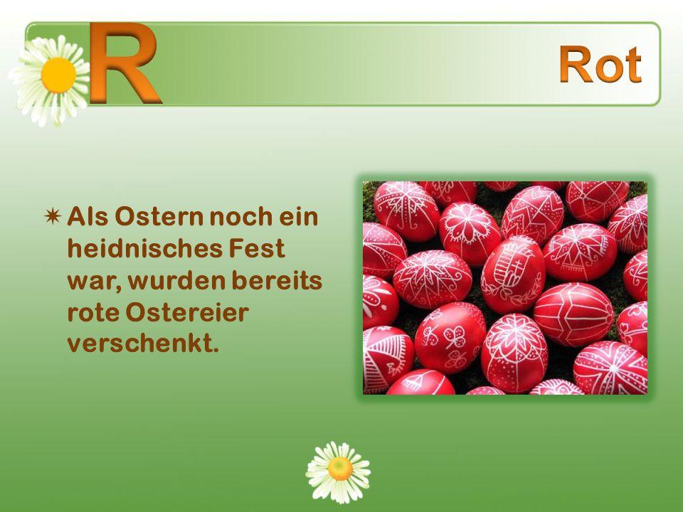 Als Ostern noch ein heidnisches Fest war, wurden bereits rote Ostereier verschenkt.