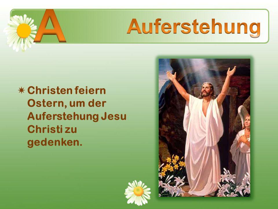 Christen feiern Ostern, um der Auferstehung Jesu Christi zu gedenken.