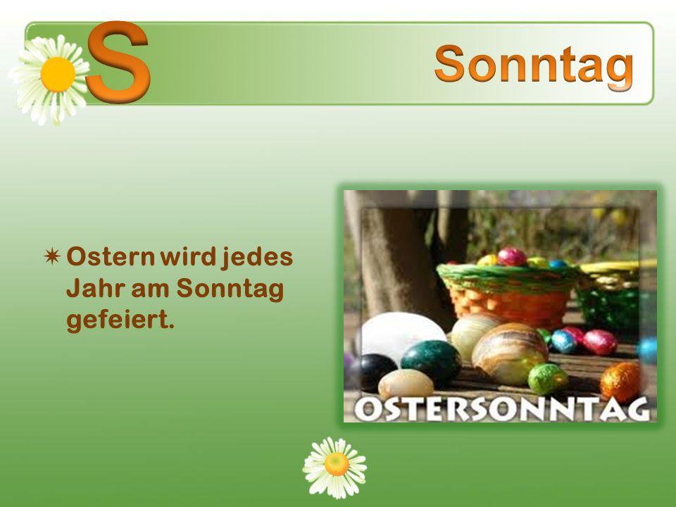 Ostern wird jedes Jahr am Sonntag gefeiert.