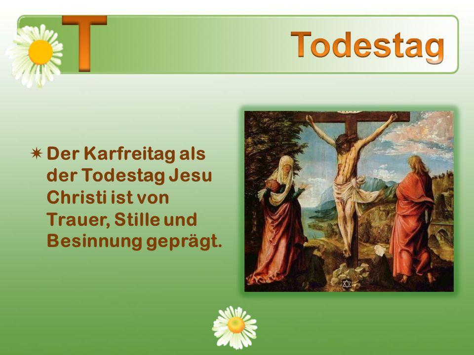 Der Karfreitag als der Todestag Jesu Christi ist von Trauer, Stille und Besinnung geprägt.