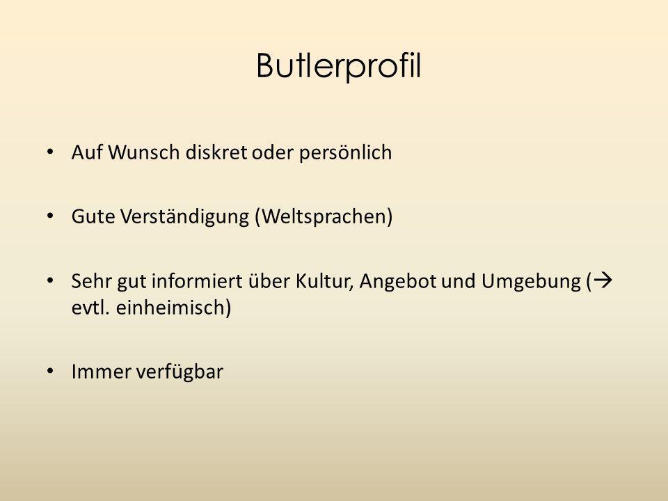 Butlerprofil Auf Wunsch diskret oder persönlich Gute Verständigung (Weltsprachen) Sehr gut informiert über Kultur, Angebot und Umgebung ( evtl.