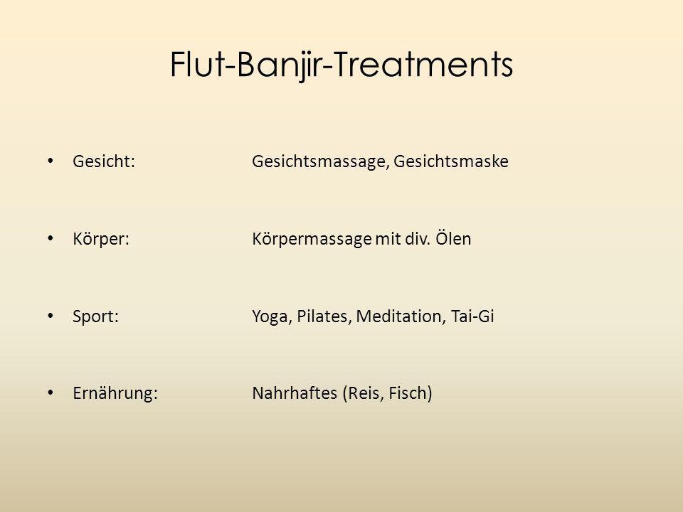 Flut-Banjir-Treatments Gesicht: Gesichtsmassage, Gesichtsmaske Körper: Körpermassage mit div.