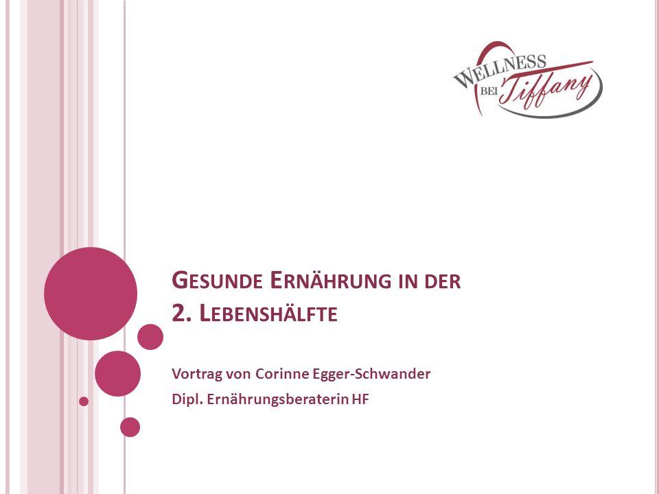 G ESUNDE E RNÄHRUNG IN DER 2. L EBENSHÄLFTE Vortrag von Corinne Egger-Schwander Dipl. Ernährungsberaterin HF