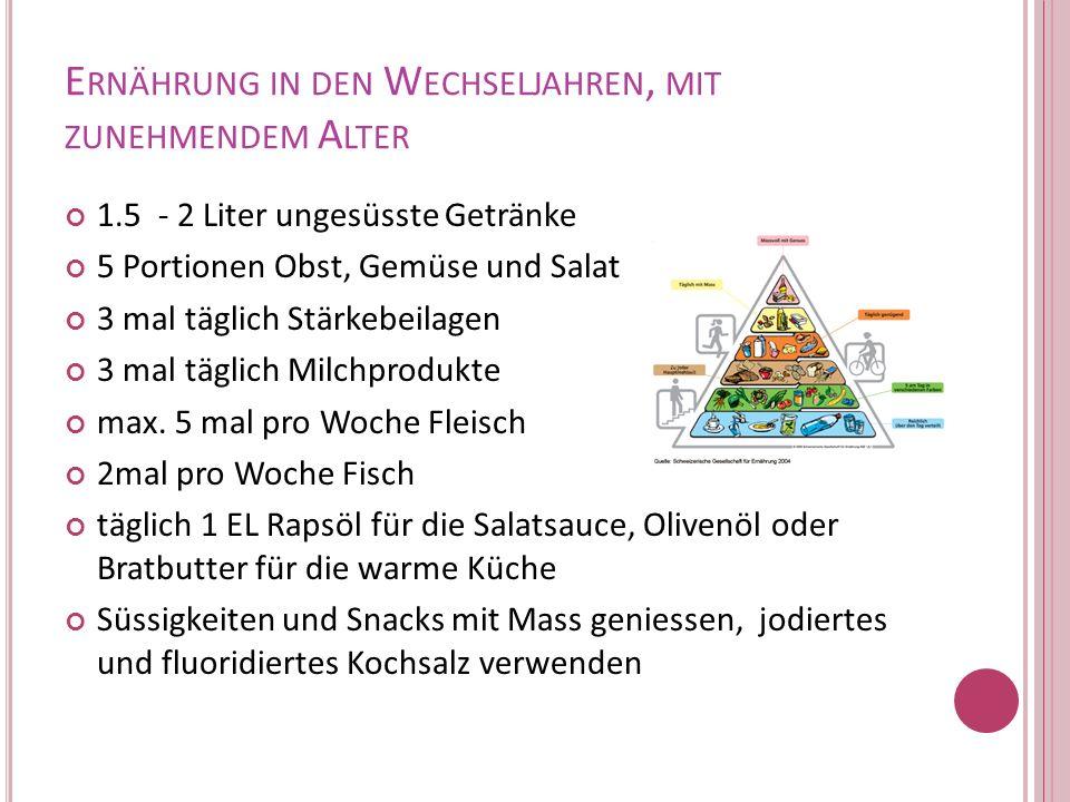 E RNÄHRUNG IN DEN W ECHSELJAHREN, MIT ZUNEHMENDEM A LTER 1.5 - 2 Liter ungesüsste Getränke 5 Portionen Obst, Gemüse und Salat 3 mal täglich Stärkebeil