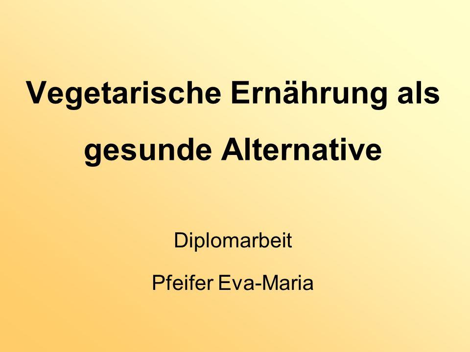 Vegetarische Ernährung als gesunde Alternative Diplomarbeit Pfeifer Eva-Maria