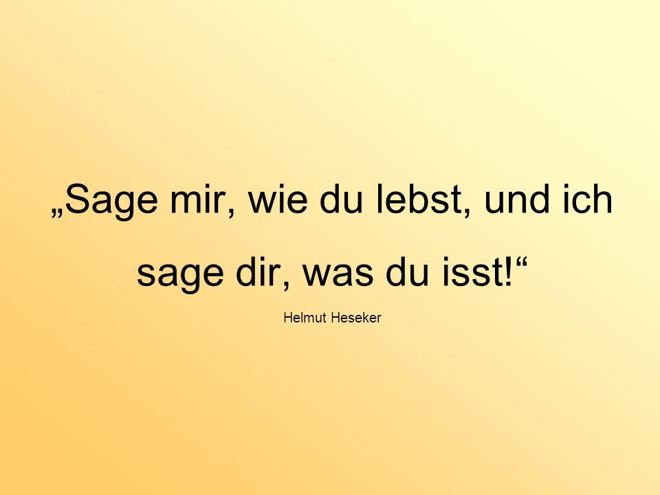 Sage mir, wie du lebst, und ich sage dir, was du isst! Helmut Heseker