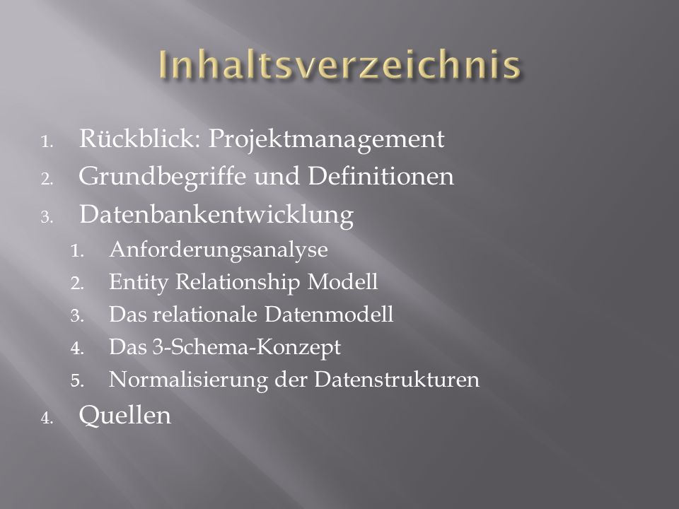 1. Rückblick: Projektmanagement 2. Grundbegriffe und Definitionen 3. Datenbankentwicklung 1. Anforderungsanalyse 2. Entity Relationship Modell 3. Das
