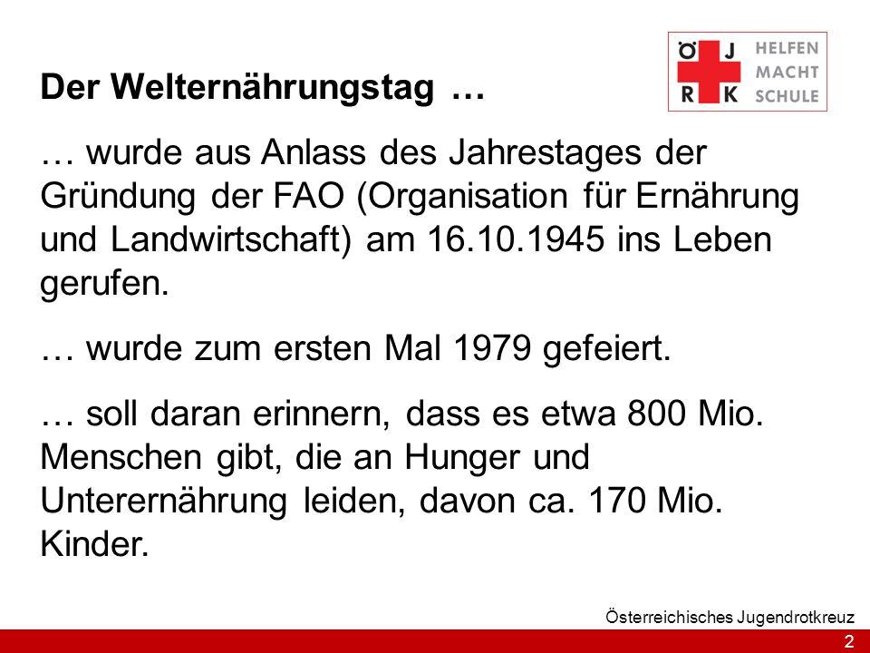 2 Österreichisches Jugendrotkreuz Der Welternährungstag … … wurde aus Anlass des Jahrestages der Gründung der FAO (Organisation für Ernährung und Landwirtschaft) am 16.10.1945 ins Leben gerufen.