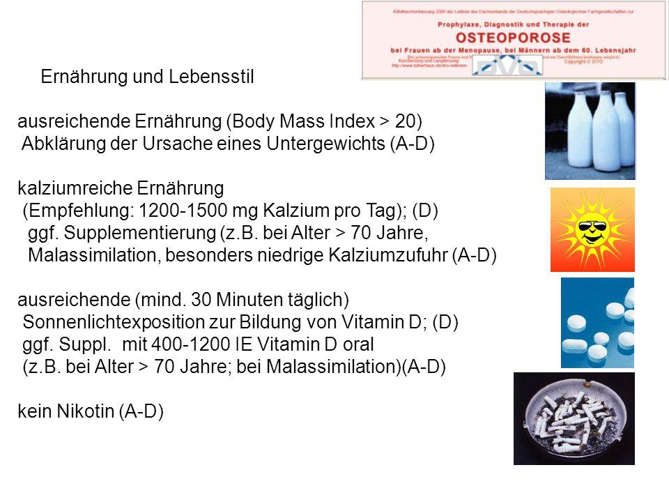 Ernährung und Lebensstil ausreichende Ernährung (Body Mass Index > 20) Abklärung der Ursache eines Untergewichts (A-D) kalziumreiche Ernährung (Empfeh