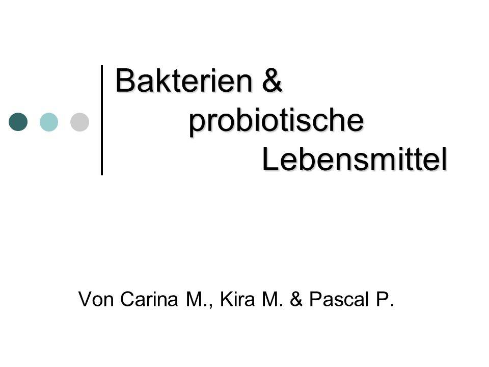 Bakterien & probiotische Lebensmittel Von Carina M., Kira M. & Pascal P.