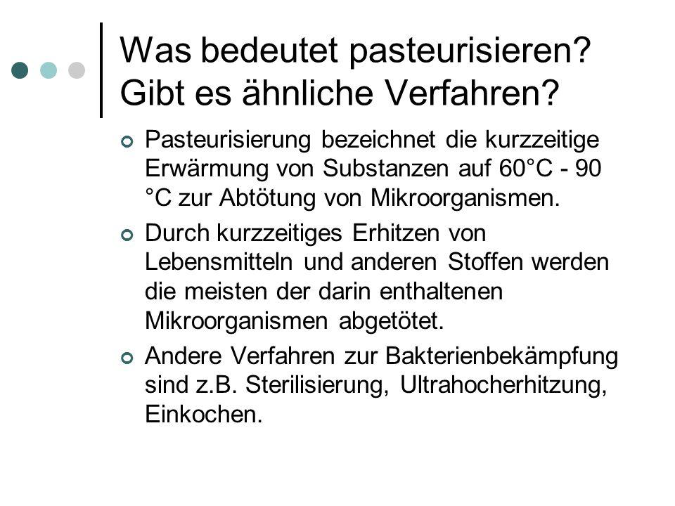 Was bedeutet pasteurisieren? Gibt es ähnliche Verfahren? Pasteurisierung bezeichnet die kurzzeitige Erwärmung von Substanzen auf 60°C - 90 °C zur Abtö