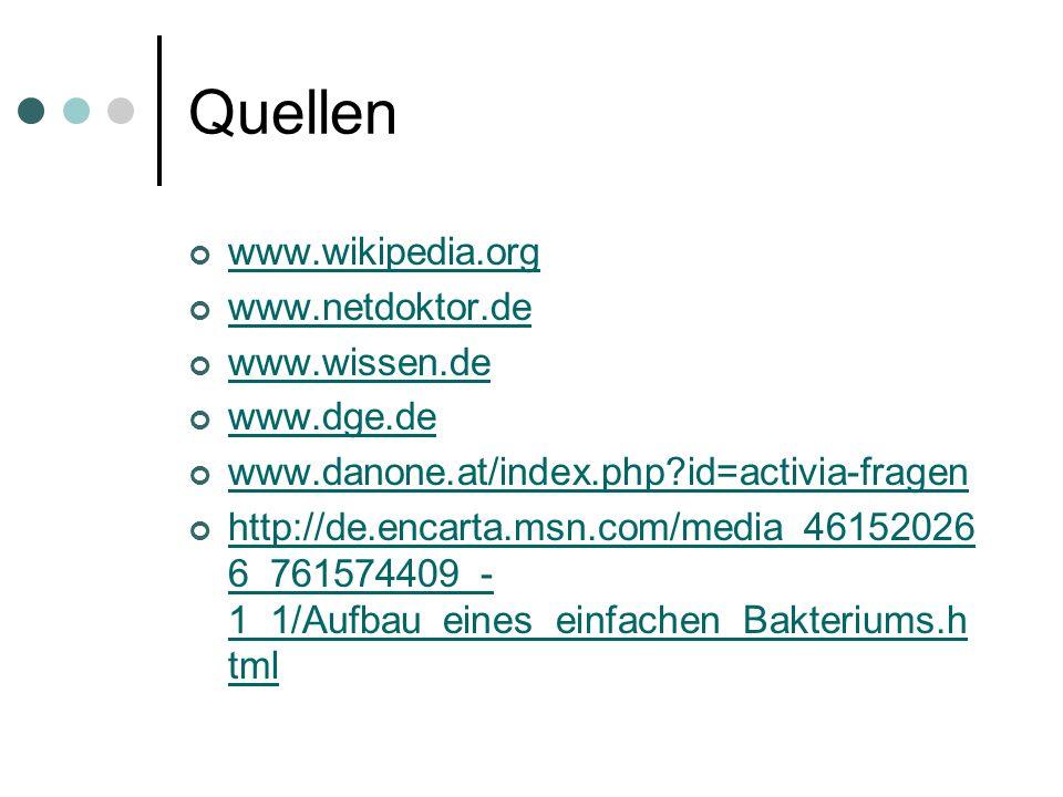 Quellen www.wikipedia.org www.netdoktor.de www.wissen.de www.dge.de www.danone.at/index.php?id=activia-fragen http://de.encarta.msn.com/media_46152026