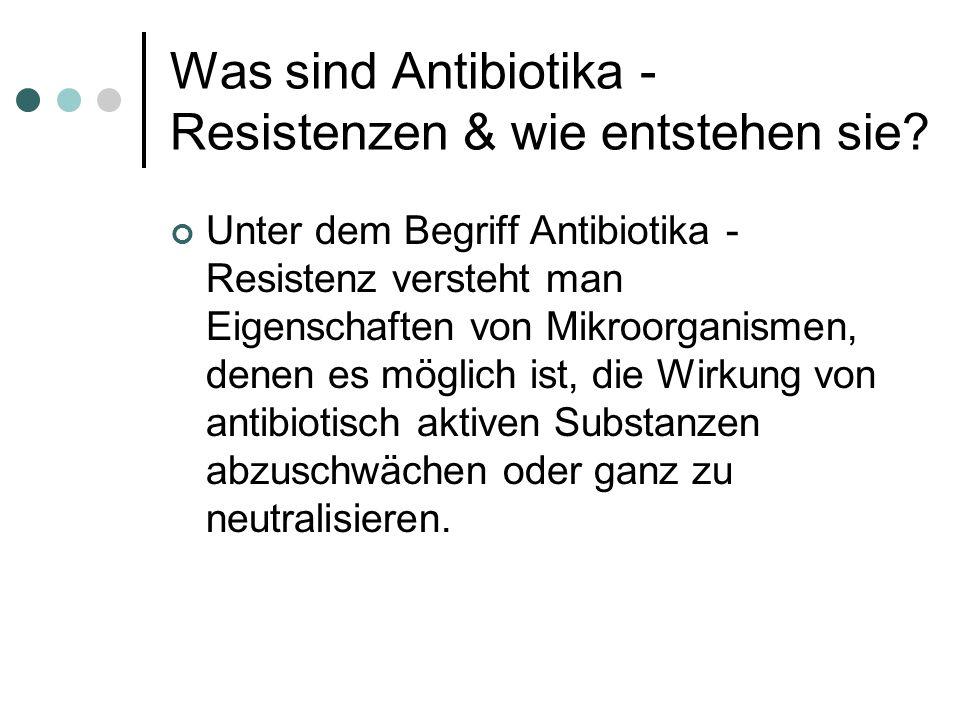 Was sind Antibiotika - Resistenzen & wie entstehen sie? Unter dem Begriff Antibiotika - Resistenz versteht man Eigenschaften von Mikroorganismen, dene