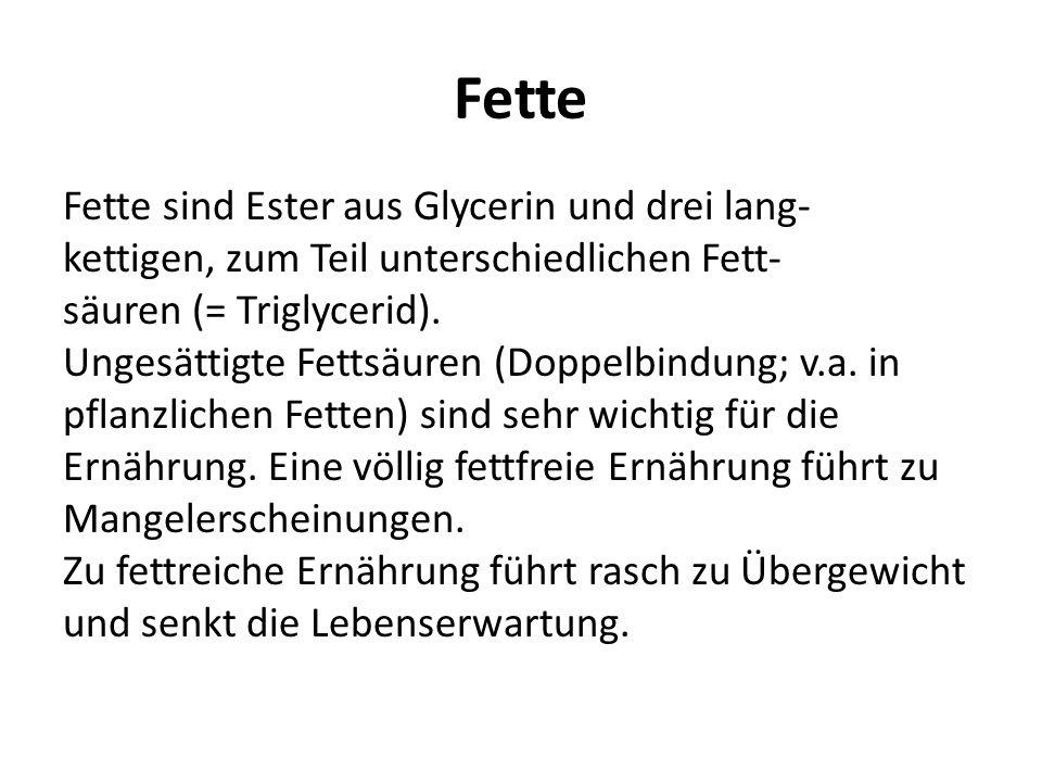Fette Fette sind Ester aus Glycerin und drei lang- kettigen, zum Teil unterschiedlichen Fett- säuren (= Triglycerid). Ungesättigte Fettsäuren (Doppelb