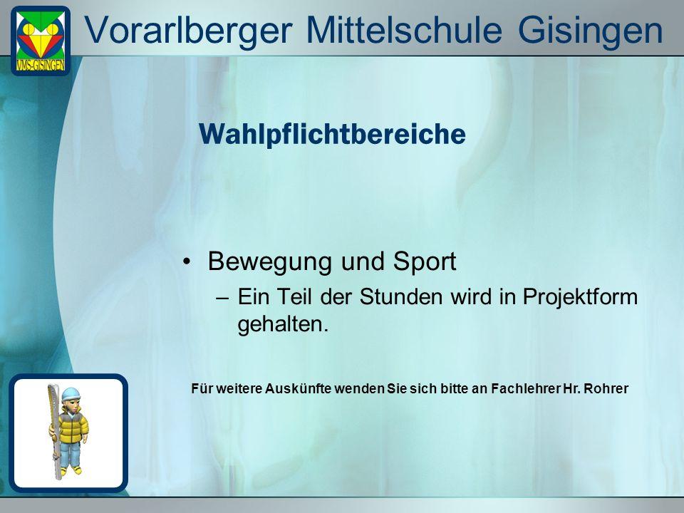 Vorarlberger Mittelschule Gisingen Bewegung und Sport –Ein Teil der Stunden wird in Projektform gehalten. Wahlpflichtbereiche Für weitere Auskünfte we