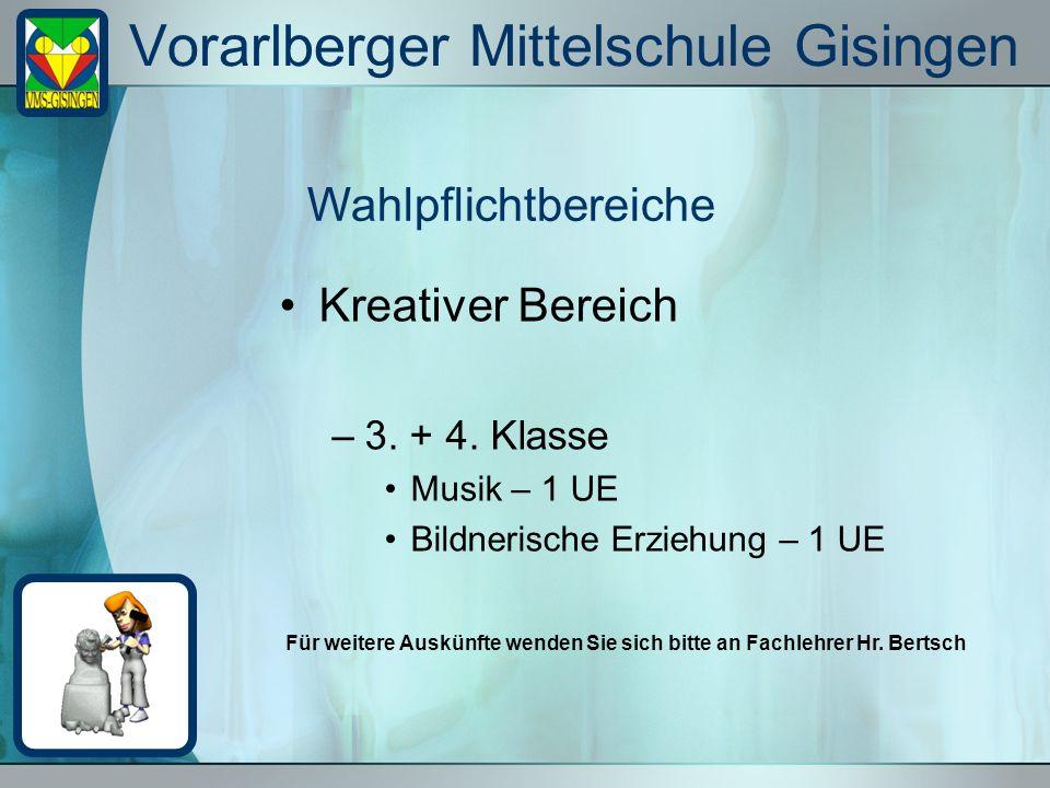 Vorarlberger Mittelschule Gisingen Kreativer Bereich –3. + 4. Klasse Musik – 1 UE Bildnerische Erziehung – 1 UE Wahlpflichtbereiche Für weitere Auskün