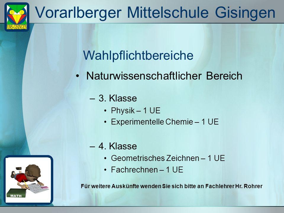 Vorarlberger Mittelschule Gisingen Naturwissenschaftlicher Bereich –3. Klasse Physik – 1 UE Experimentelle Chemie – 1 UE –4. Klasse Geometrisches Zeic