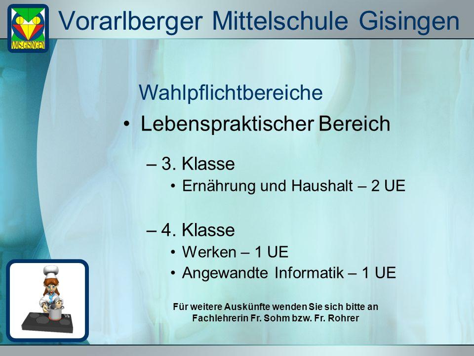 Vorarlberger Mittelschule Gisingen Lebenspraktischer Bereich –3. Klasse Ernährung und Haushalt – 2 UE –4. Klasse Werken – 1 UE Angewandte Informatik –