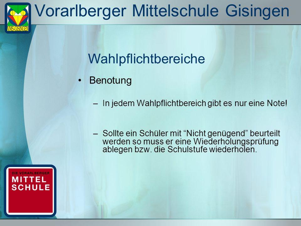 Vorarlberger Mittelschule Gisingen Benotung –In jedem Wahlpflichtbereich gibt es nur eine Note! –Sollte ein Schüler mit Nicht genügend beurteilt werde