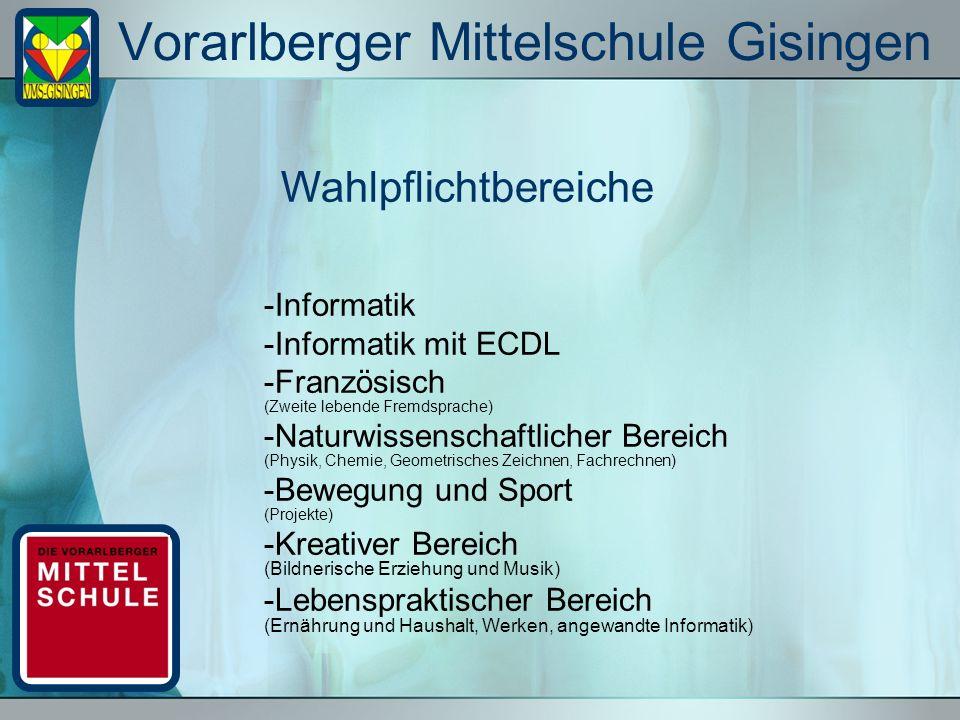 Vorarlberger Mittelschule Gisingen -Informatik -Informatik mit ECDL -Französisch (Zweite lebende Fremdsprache) -Naturwissenschaftlicher Bereich (Physi