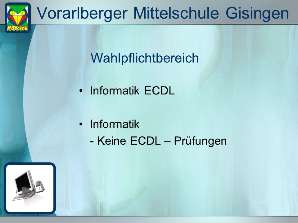 Vorarlberger Mittelschule Gisingen Informatik ECDL Informatik - Keine ECDL – Prüfungen Wahlpflichtbereich