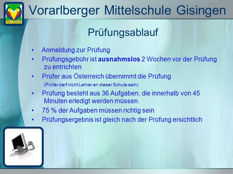 Vorarlberger Mittelschule Gisingen Prüfungsablauf Anmeldung zur Prüfung Prüfungsgebühr ist ausnahmslos 2 Wochen vor der Prüfung zu entrichten Prüfer aus Österreich übernimmt die Prüfung (Prüfer darf nicht Lehrer an dieser Schule sein) Prüfung besteht aus 36 Aufgaben, die innerhalb von 45 Minuten erledigt werden müssen.