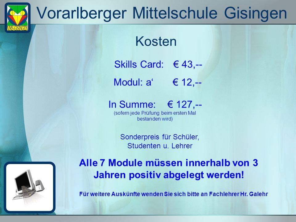 Vorarlberger Mittelschule Gisingen Kosten Skills Card: 43,-- Modul: a 12,-- In Summe: 127,-- (sofern jede Prüfung beim ersten Mal bestanden wird) Sond