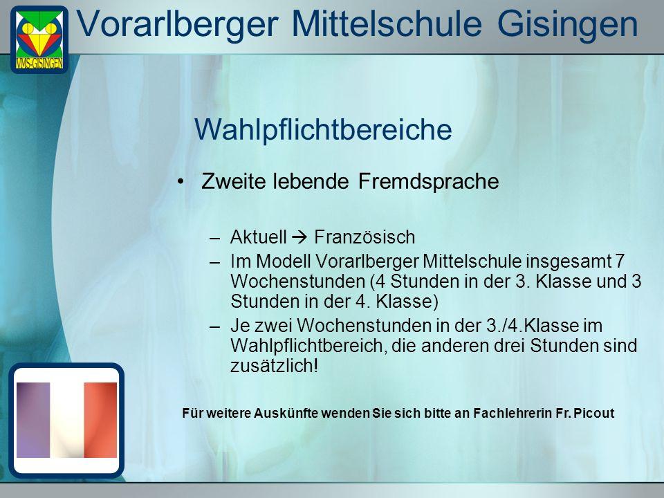 Vorarlberger Mittelschule Gisingen Zweite lebende Fremdsprache –Aktuell Französisch –Im Modell Vorarlberger Mittelschule insgesamt 7 Wochenstunden (4 Stunden in der 3.
