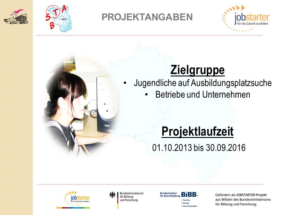 PROJEKTANGABEN Projektlaufzeit 01.10.2013 bis 30.09.2016 Zielgruppe Jugendliche auf Ausbildungsplatzsuche Betriebe und Unternehmen