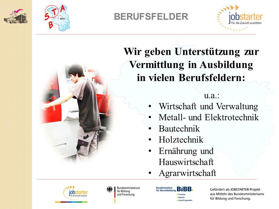 S T A B BERUFSFELDER Wir geben Unterstützung zur Vermittlung in Ausbildung in vielen Berufsfeldern: u.a.: Wirtschaft und Verwaltung Metall- und Elektr