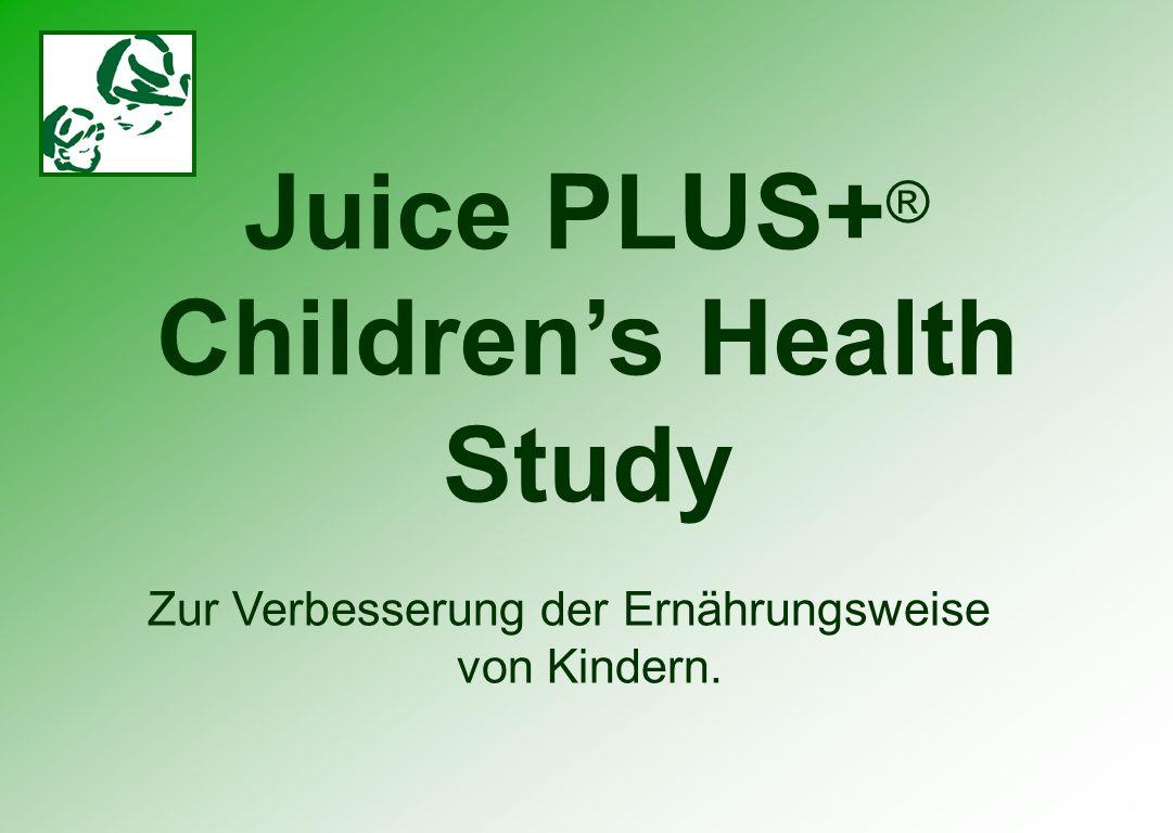 Juice PLUS+ ® Childrens Health Study Zur Verbesserung der Ernährungsweise von Kindern.