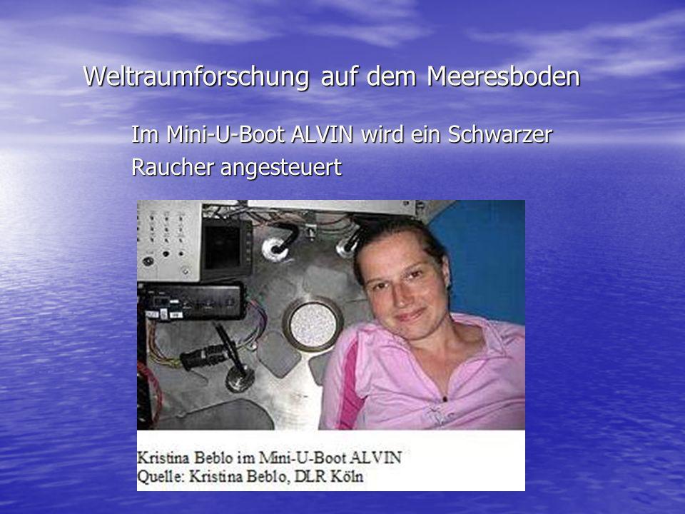 Weltraumforschung auf dem Meeresboden Weltraumforschung auf dem Meeresboden Im Mini-U-Boot ALVIN wird ein Schwarzer Im Mini-U-Boot ALVIN wird ein Schw