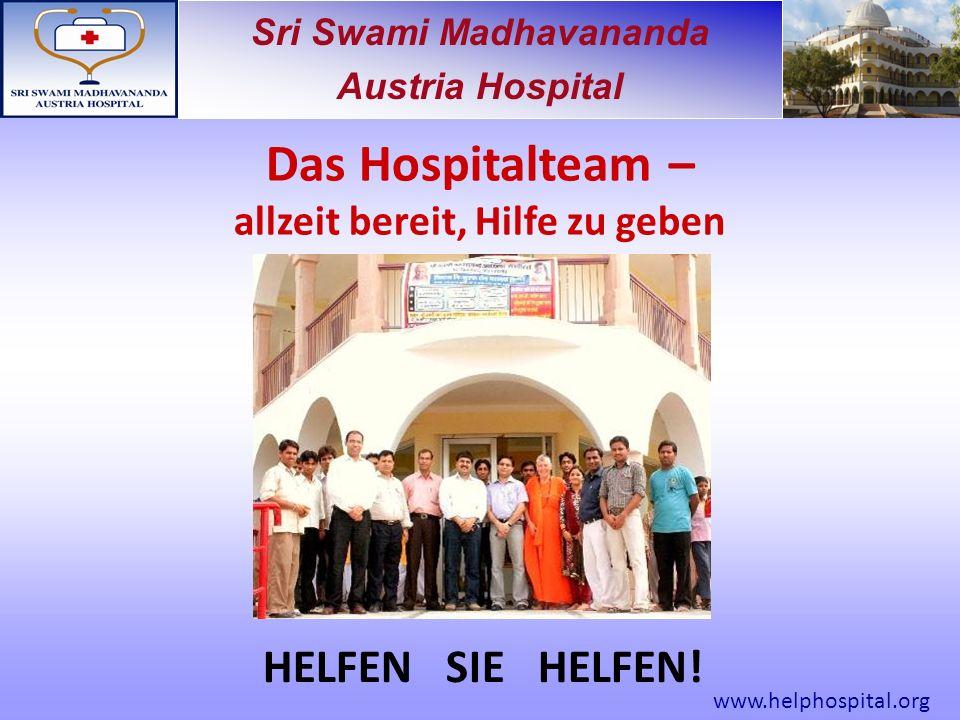 Sri Swami Madhavananda Austria Hospital Das Hospitalteam – allzeit bereit, Hilfe zu geben HELFEN SIE HELFEN.