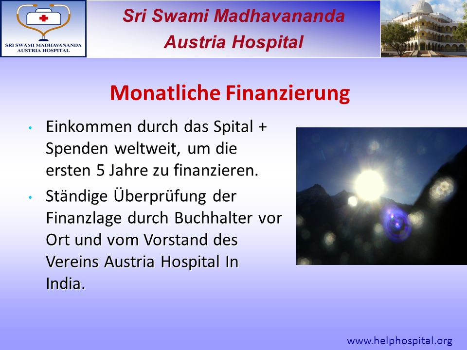 Sri Swami Madhavananda Austria Hospital Monatliche Finanzierung Einkommen durch das Spital + Spenden weltweit, um die ersten 5 Jahre zu finanzieren.