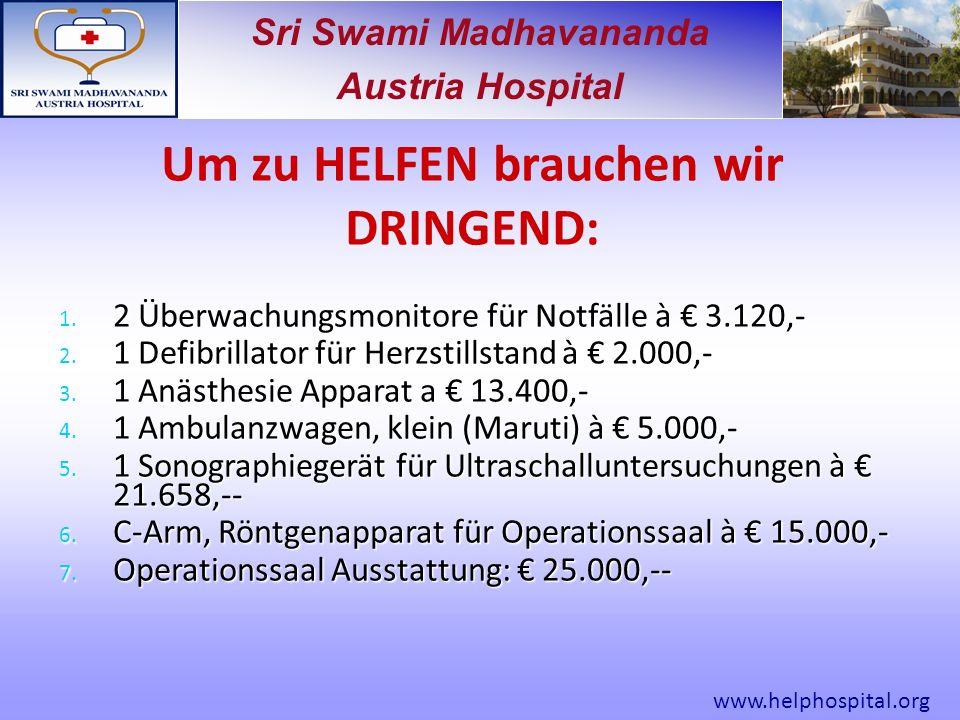 Sri Swami Madhavananda Austria Hospital Um zu HELFEN brauchen wir DRINGEND: 1.