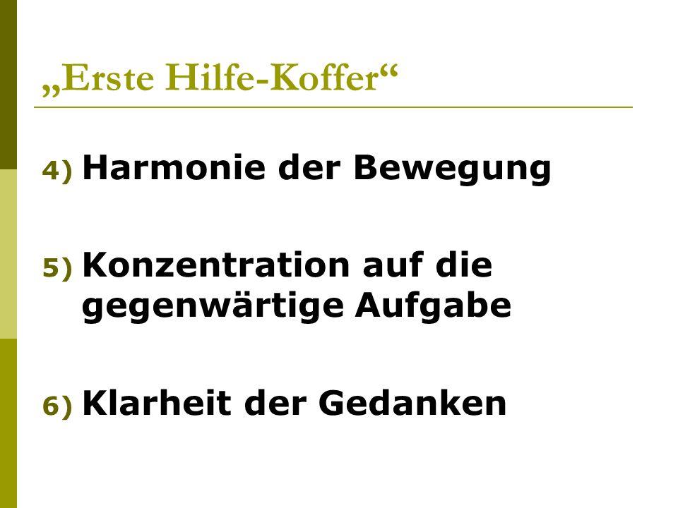 Erste Hilfe-Koffer 4) Harmonie der Bewegung 5) Konzentration auf die gegenwärtige Aufgabe 6) Klarheit der Gedanken