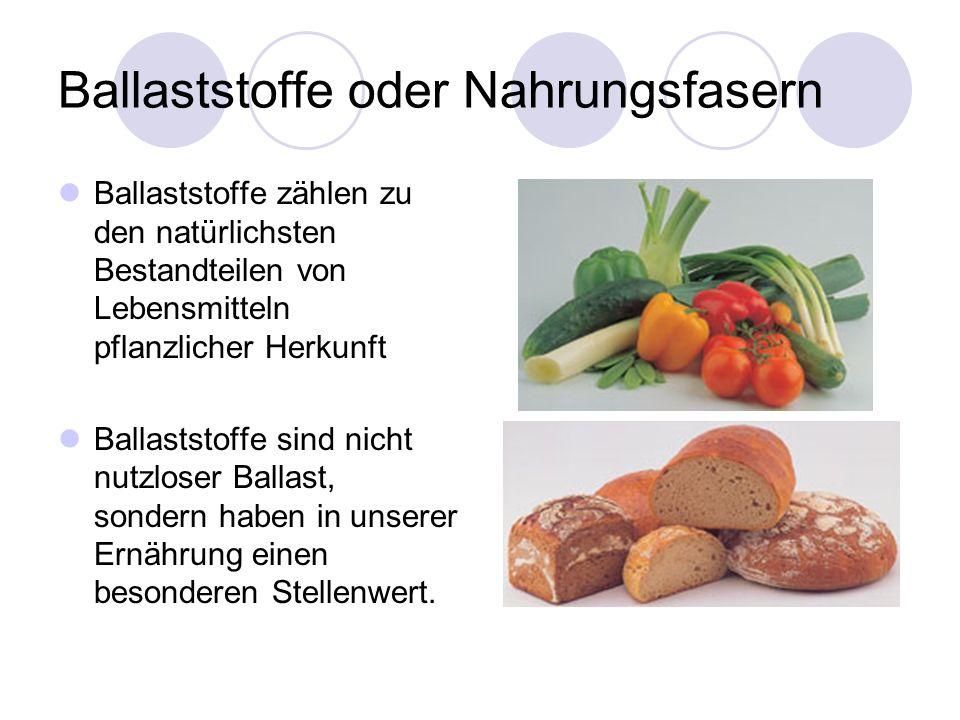 Ballaststoffe oder Nahrungsfasern Ballaststoffe zählen zu den natürlichsten Bestandteilen von Lebensmitteln pflanzlicher Herkunft Ballaststoffe sind n