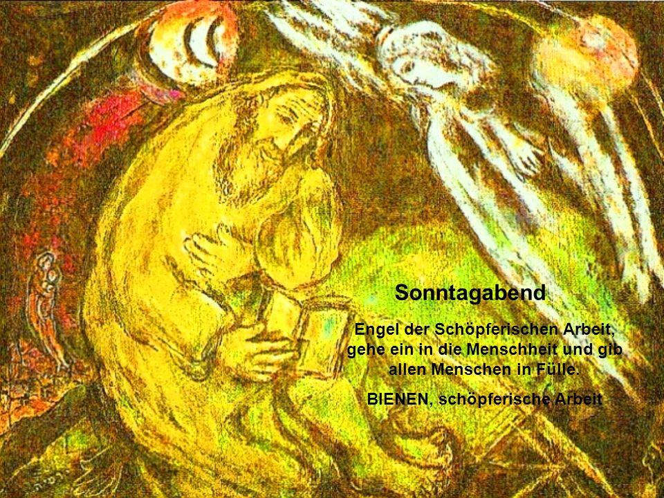 Sonntagabend Engel der Schöpferischen Arbeit, gehe ein in die Menschheit und gib allen Menschen in Fülle.